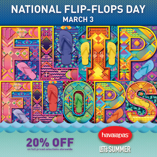 """edd8da89a Let Havaianas kick off the """"summer-ing"""" with National Flip-Flops Day. Join  in welcoming the happiest and sunniest season of the year with offers and  treats."""